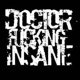Doctor Fucking Insane